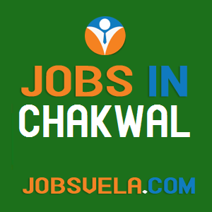 Jobs in Chakwal – Top Latest Govt. Private Today New Fresh 2020